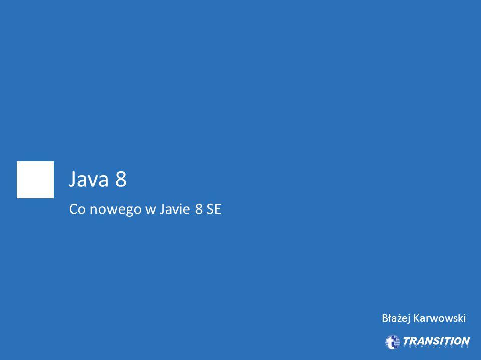  Wyrażenia i inne nowości w języku  Zmiany w kolekcjach  =cześnie  Kilka słów o bezpieczeństwie  I18N oraz czas i data  Java FX – lepszy Swing.