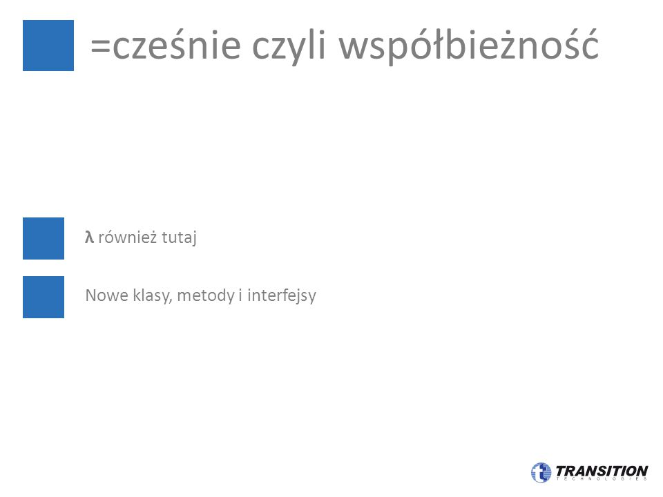 =cześnie czyli współbieżność λ również tutaj Nowe klasy, metody i interfejsy