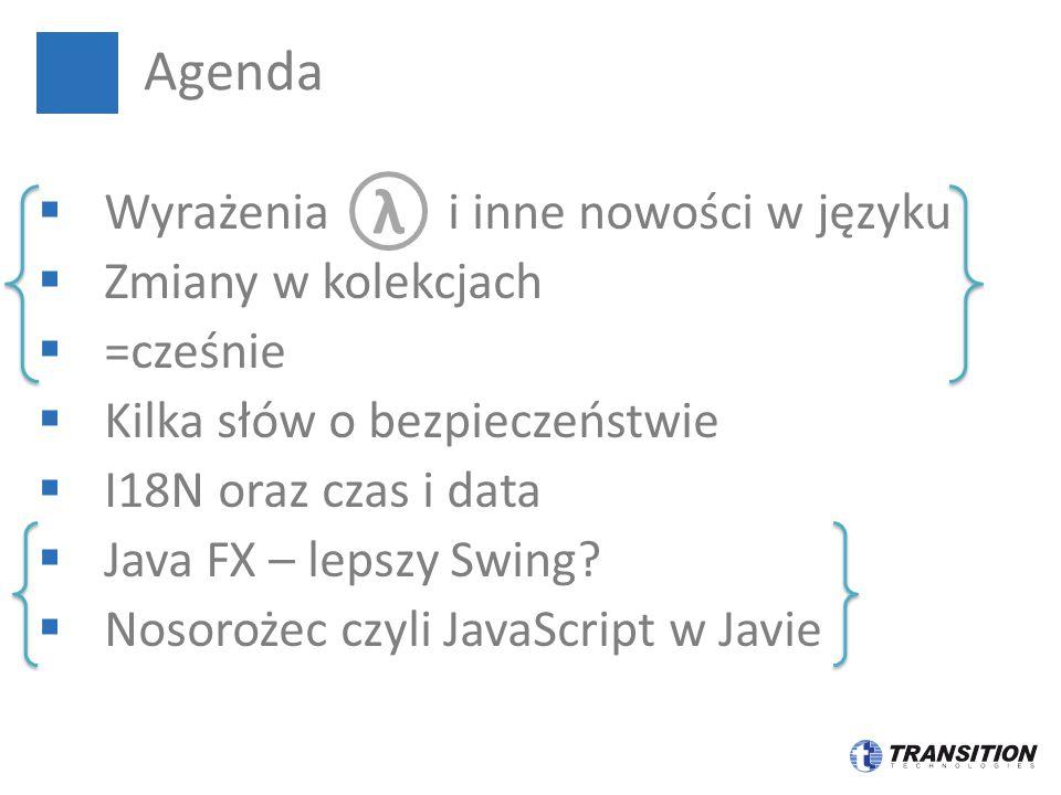  Wyrażenia i inne nowości w języku  Zmiany w kolekcjach  =cześnie  Kilka słów o bezpieczeństwie  I18N oraz czas i data  Java FX – lepszy Swing?