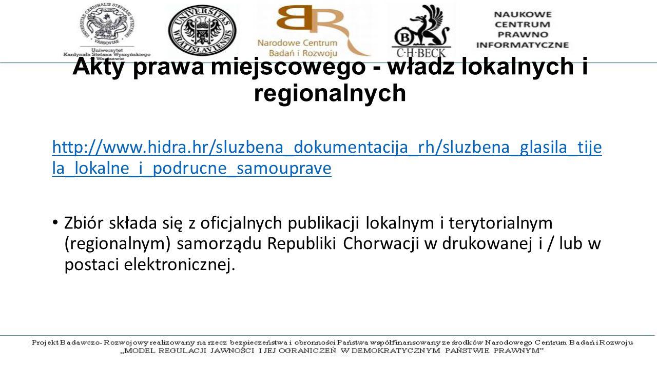 Akty prawa miejscowego - władz lokalnych i regionalnych http://www.hidra.hr/sluzbena_dokumentacija_rh/sluzbena_glasila_tije la_lokalne_i_podrucne_samouprave Zbiór składa się z oficjalnych publikacji lokalnym i terytorialnym (regionalnym) samorządu Republiki Chorwacji w drukowanej i / lub w postaci elektronicznej.
