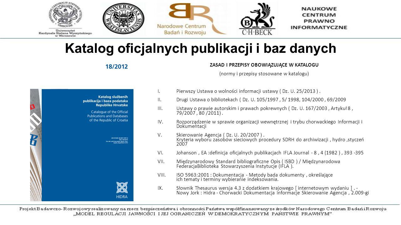 Katalog oficjalnych publikacji i baz danych ZASAD I PRZEPISY OBOWIĄZUJĄCE W KATALOGU (normy i przepisy stosowane w katalogu) I.Pierwszy Ustawa o wolności informacji ustawy ( Dz.