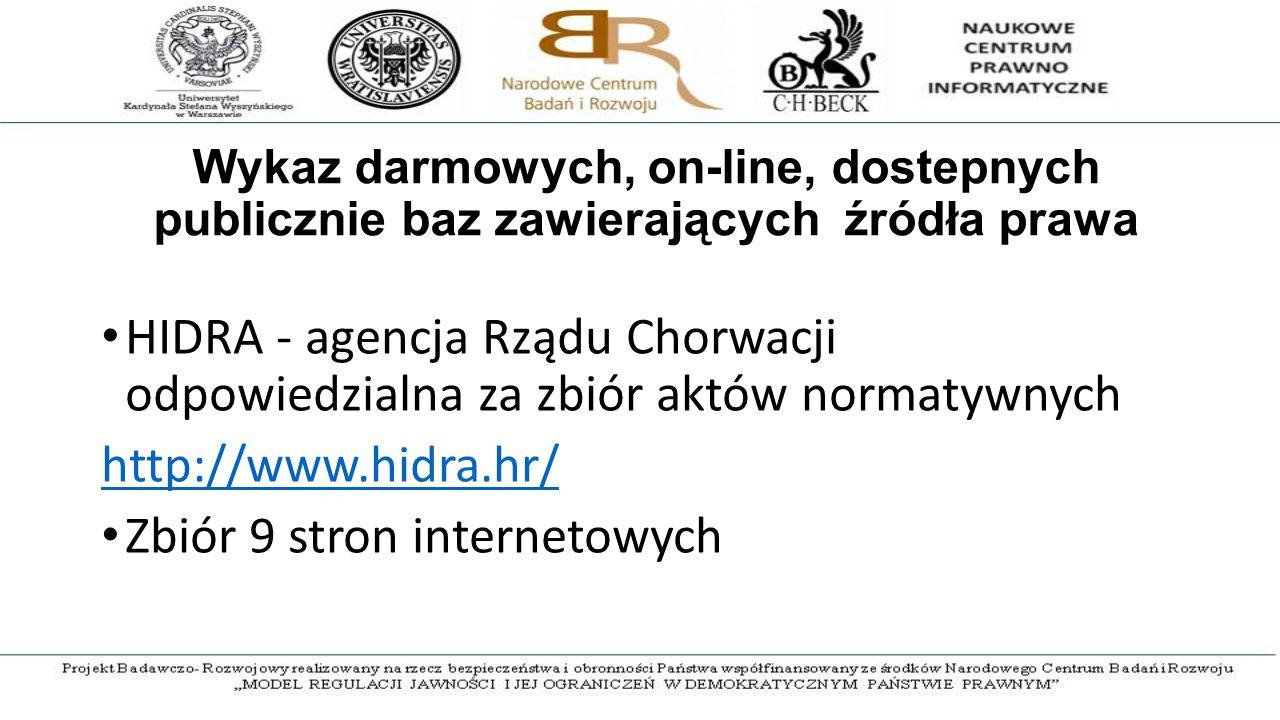 Wykaz darmowych, on-line, dostepnych publicznie baz zawierających źródła prawa HIDRA - agencja Rządu Chorwacji odpowiedzialna za zbiór aktów normatywnych http://www.hidra.hr/ Zbiór 9 stron internetowych