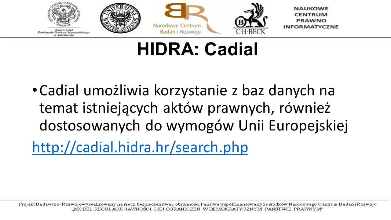 HIDRA: Cadial Cadial umożliwia korzystanie z baz danych na temat istniejących aktów prawnych, również dostosowanych do wymogów Unii Europejskiej http://cadial.hidra.hr/search.php