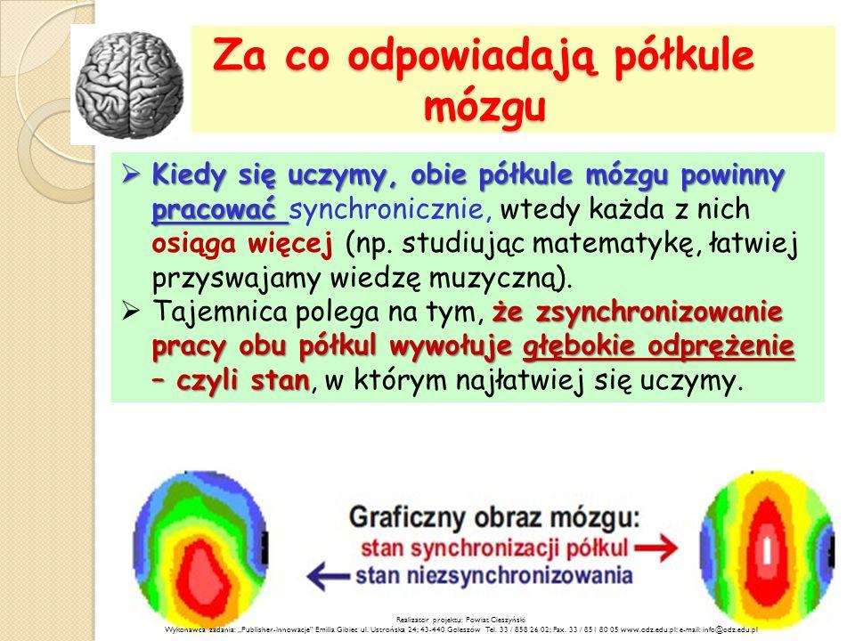 Za co odpowiadają półkule mózgu  Kiedy się uczymy, obie półkule mózgu powinny pracować  Kiedy się uczymy, obie półkule mózgu powinny pracować synchronicznie, wtedy każda z nich osiąga więcej (np.