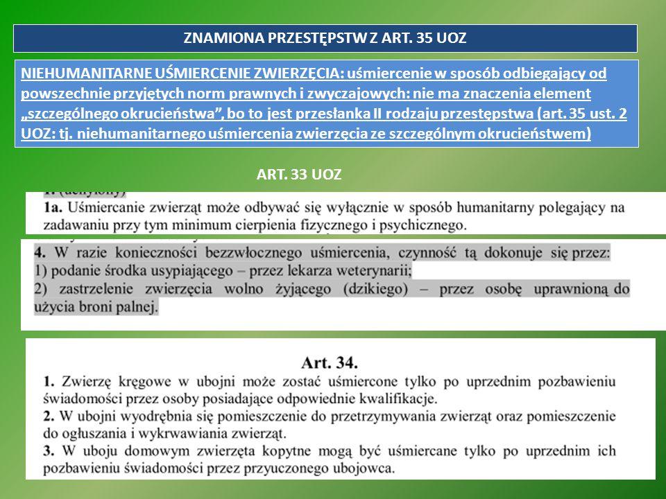 ZNAMIONA PRZESTĘPSTW Z ART. 35 UOZ NIEHUMANITARNE UŚMIERCENIE ZWIERZĘCIA: uśmiercenie w sposób odbiegający od powszechnie przyjętych norm prawnych i z
