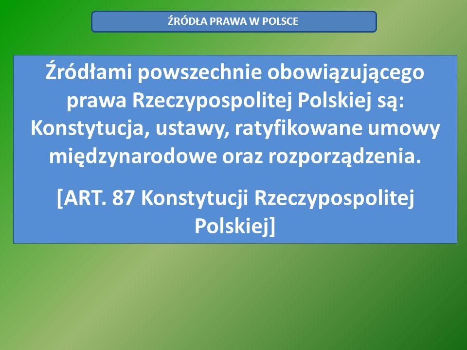 Źródłami powszechnie obowiązującego prawa Rzeczypospolitej Polskiej są: Konstytucja, ustawy, ratyfikowane umowy międzynarodowe oraz rozporządzenia. [A