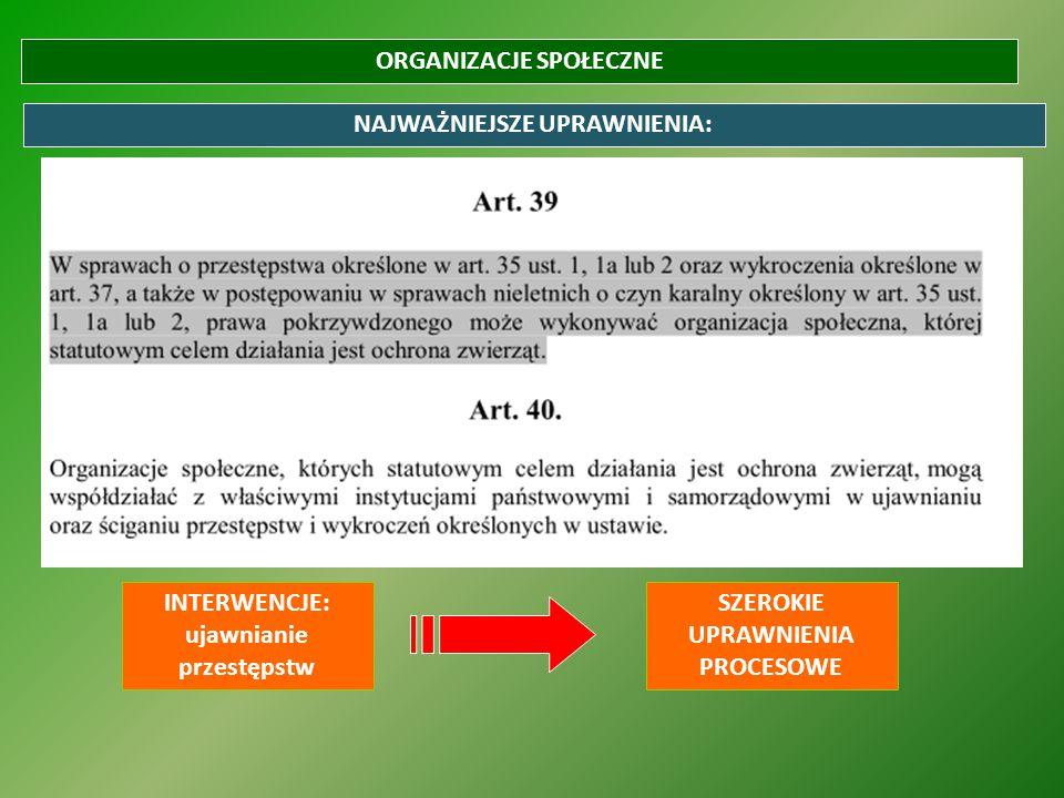 ORGANIZACJE SPOŁECZNE NAJWAŻNIEJSZE UPRAWNIENIA: INTERWENCJE: ujawnianie przestępstw SZEROKIE UPRAWNIENIA PROCESOWE