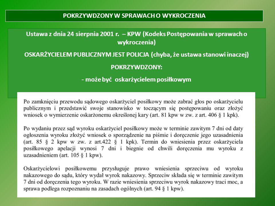 POKRZYWDZONY W SPRAWACH O WYKROCZENIA Ustawa z dnia 24 sierpnia 2001 r. – KPW (Kodeks Postępowania w sprawach o wykroczenia) OSKARŻYCIELEM PUBLICZNYM