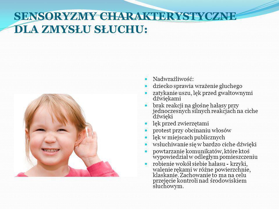 Dla dziecka z nadwrażliwością słuchową głośne bodźce generowane przez siebie samego są przykre, ale możliwe do kontrolowania a także pozwalają zagłuszyć dźwięki nad którymi nie ma kontroli - pochodzące z otoczenia.