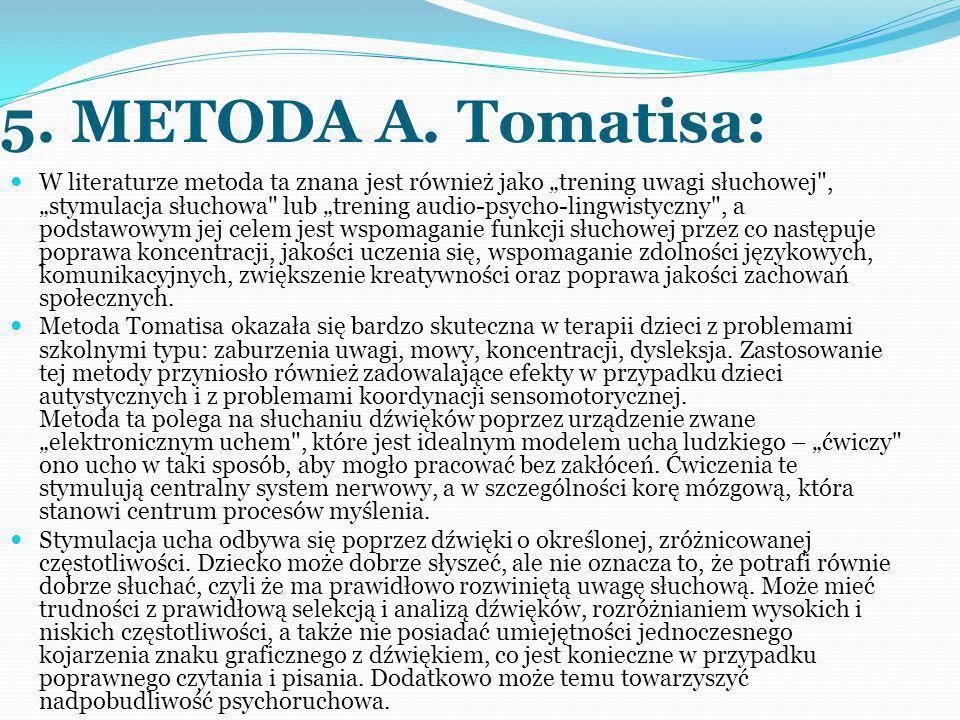 """5. METODA A. Tomatisa: W literaturze metoda ta znana jest również jako """"trening uwagi słuchowej"""