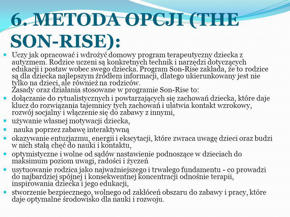 6. METODA OPCJI (THE SON-RISE): Uczy jak opracować i wdrożyć domowy program terapeutyczny dziecka z autyzmem. Rodzice uczeni są konkretnych technik i