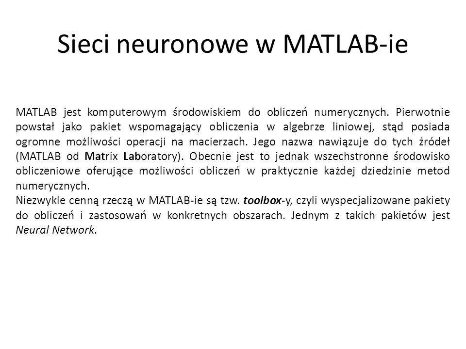 Sieci neuronowe w MATLAB-ie MATLAB jest komputerowym środowiskiem do obliczeń numerycznych.