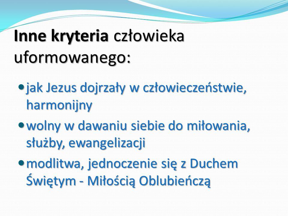 Inne kryteria człowieka uformowanego: jak Jezus dojrzały w człowieczeństwie, harmonijny jak Jezus dojrzały w człowieczeństwie, harmonijny wolny w dawa