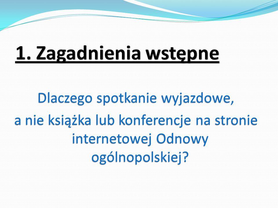 1. Zagadnienia wstępne Dlaczego spotkanie wyjazdowe, a nie książka lub konferencje na stronie internetowej Odnowy ogólnopolskiej?