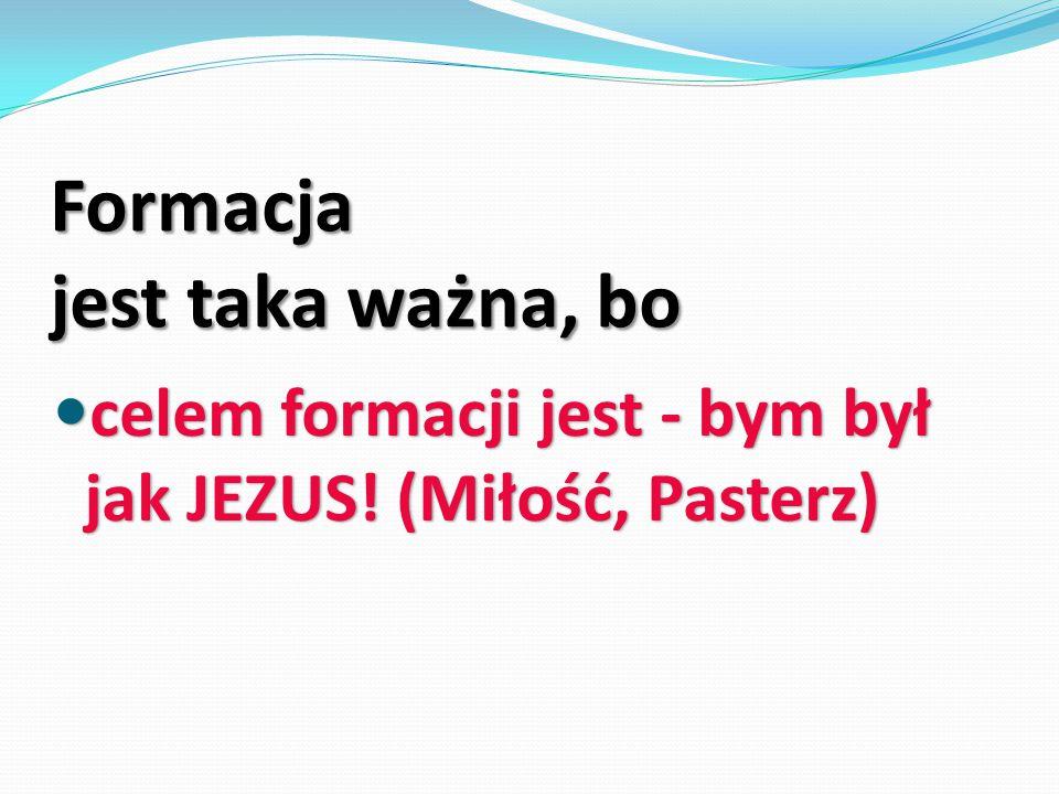 Formacja jest taka ważna, bo celem formacji jest - bym był jak JEZUS! (Miłość, Pasterz) celem formacji jest - bym był jak JEZUS! (Miłość, Pasterz)