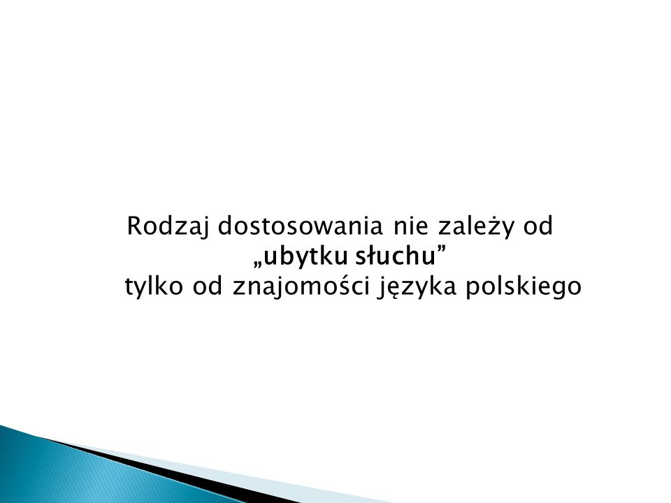 """Rodzaj dostosowania nie zależy od """"ubytku słuchu tylko od znajomości języka polskiego"""