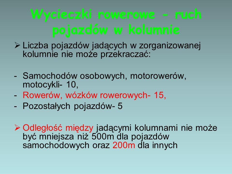 Wycieczki rowerowe - ruch pojazdów w kolumnie  Liczba pojazdów jadących w zorganizowanej kolumnie nie może przekraczać: -Samochodów osobowych, motoro