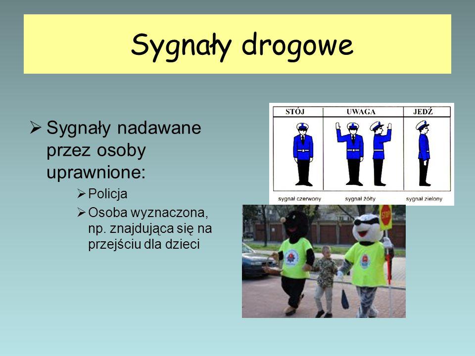 Sygnały drogowe  Sygnały nadawane przez osoby uprawnione:  Policja  Osoba wyznaczona, np. znajdująca się na przejściu dla dzieci