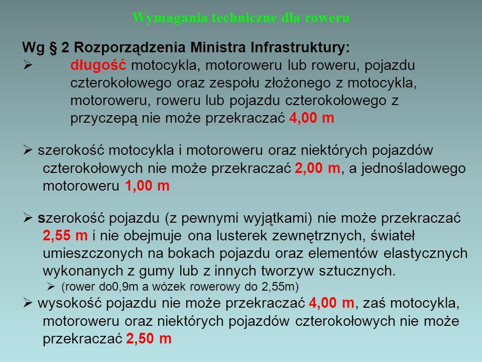 Wymagania techniczne dla roweru Wg § 2 Rozporządzenia Ministra Infrastruktury:  długość motocykla, motoroweru lub roweru, pojazdu czterokołowego oraz