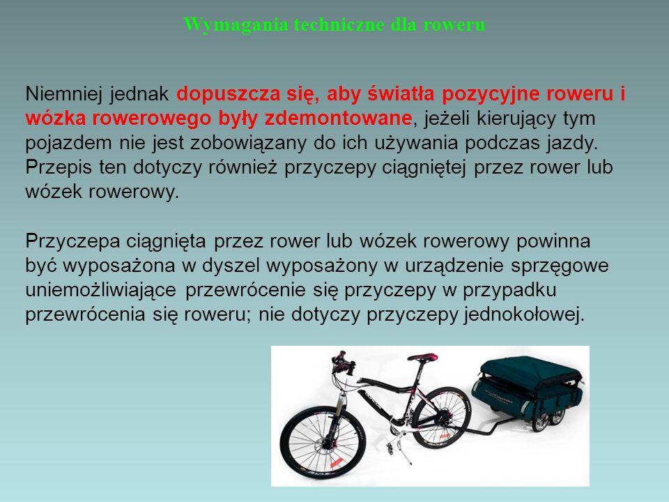 Wymagania techniczne dla roweru Niemniej jednak dopuszcza się, aby światła pozycyjne roweru i wózka rowerowego były zdemontowane, jeżeli kierujący tym