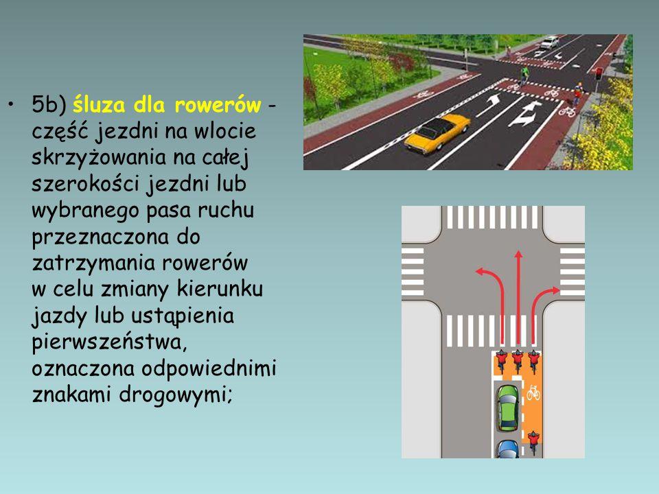 5b) śluza dla rowerów - część jezdni na wlocie skrzyżowania na całej szerokości jezdni lub wybranego pasa ruchu przeznaczona do zatrzymania rowerów w