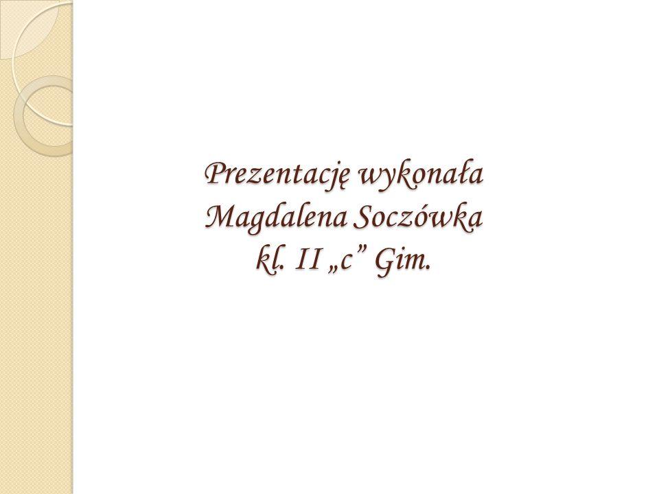 """Prezentację wykonała Magdalena Soczówka kl. II """"c"""" Gim."""