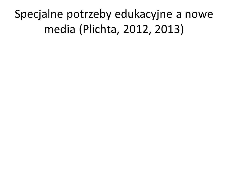 Specjalne potrzeby edukacyjne a nowe media (Plichta, 2012, 2013)