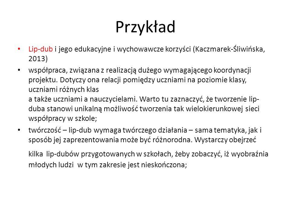 Przykład Lip-dub i jego edukacyjne i wychowawcze korzyści (Kaczmarek-Śliwińska, 2013) współpraca, związana z realizacją dużego wymagającego koordynacji projektu.