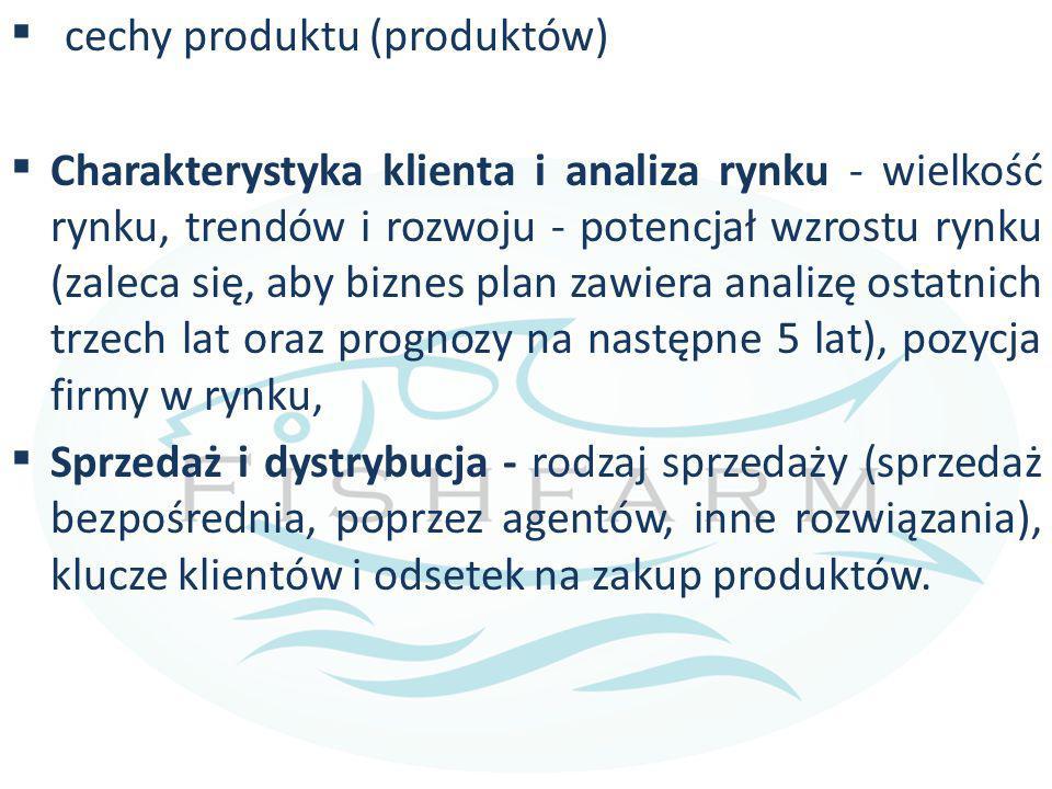  cechy produktu (produktów)  Charakterystyka klienta i analiza rynku - wielkość rynku, trendów i rozwoju - potencjał wzrostu rynku (zaleca się, aby