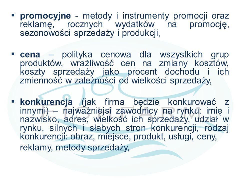  promocyjne - metody i instrumenty promocji oraz reklamę, rocznych wydatków na promocję, sezonowości sprzedaży i produkcji,  cena – polityka cenowa