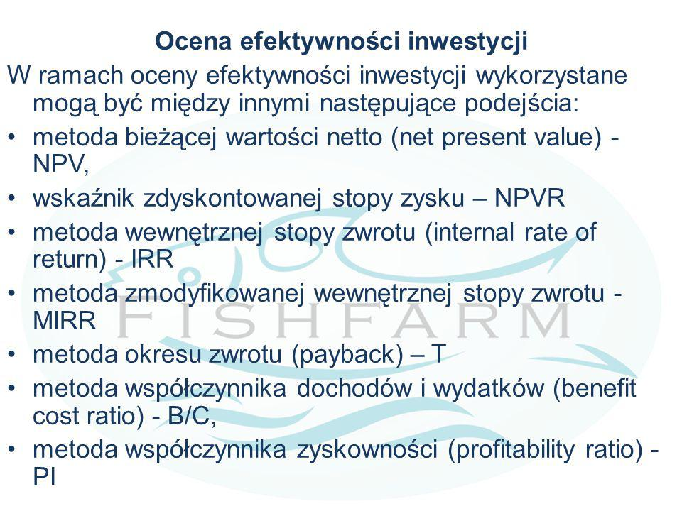 Ocena efektywności inwestycji W ramach oceny efektywności inwestycji wykorzystane mogą być między innymi następujące podejścia: metoda bieżącej wartości netto (net present value) - NPV, wskaźnik zdyskontowanej stopy zysku – NPVR metoda wewnętrznej stopy zwrotu (internal rate of return) - IRR metoda zmodyfikowanej wewnętrznej stopy zwrotu - MIRR metoda okresu zwrotu (payback) – T metoda współczynnika dochodów i wydatków (benefit cost ratio) - B/C, metoda współczynnika zyskowności (profitability ratio) - PI