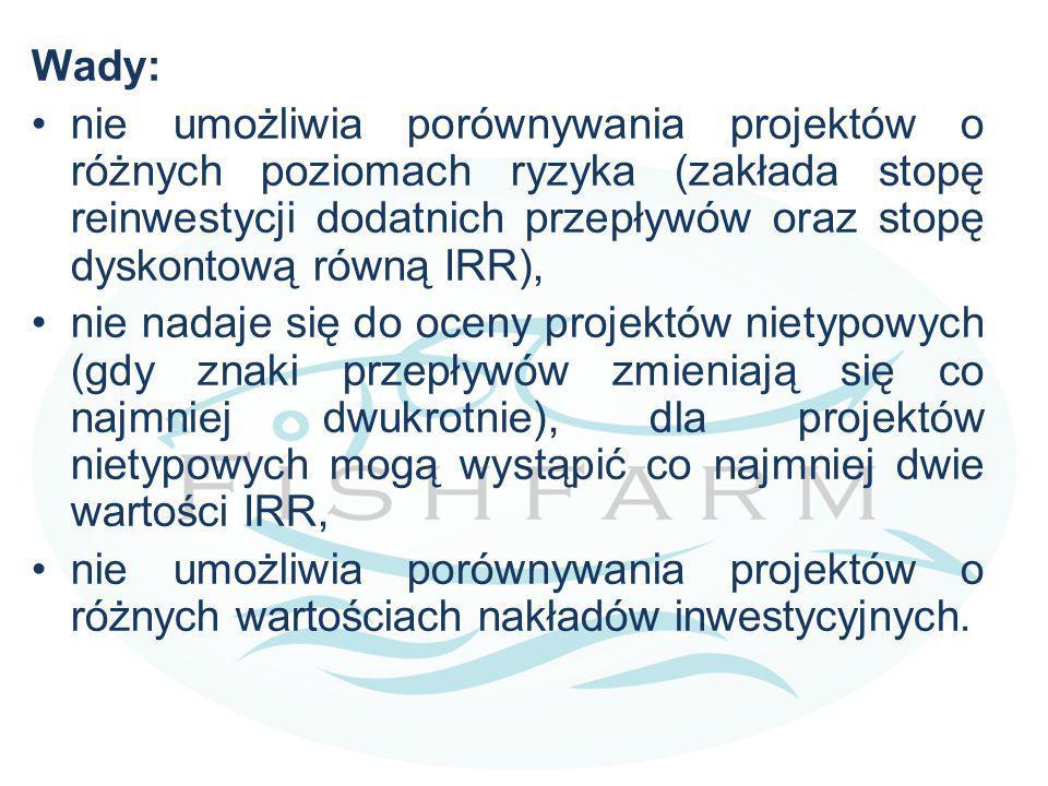 Wady: nie umożliwia porównywania projektów o różnych poziomach ryzyka (zakłada stopę reinwestycji dodatnich przepływów oraz stopę dyskontową równą IRR