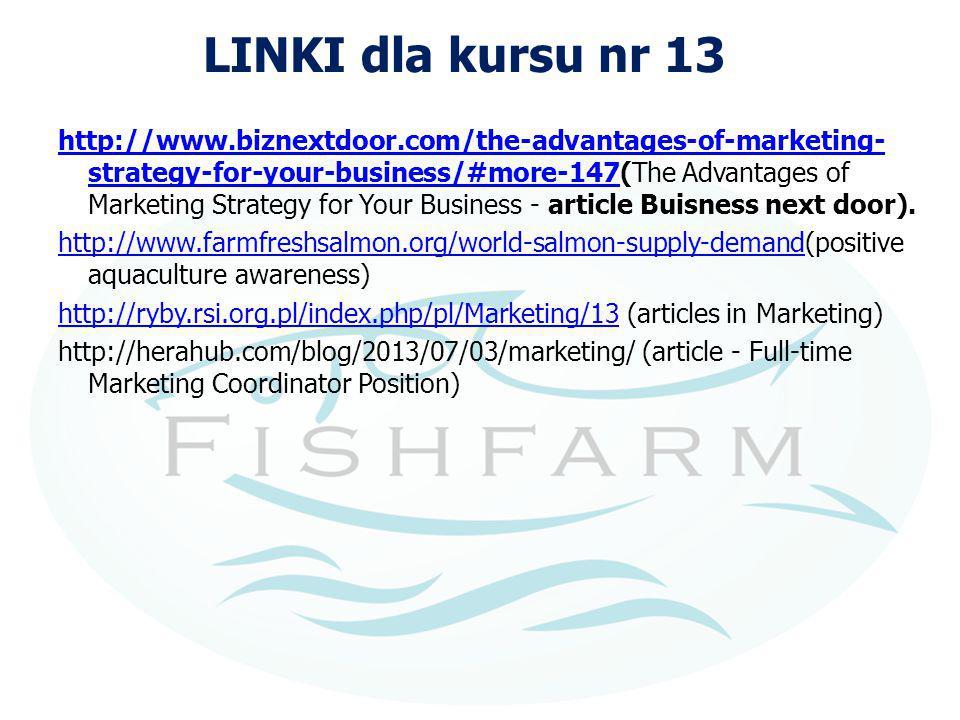 LINKI dla kursu nr 13 http://www.biznextdoor.com/the-advantages-of-marketing- strategy-for-your-business/#more-147http://www.biznextdoor.com/the-advantages-of-marketing- strategy-for-your-business/#more-147(The Advantages of Marketing Strategy for Your Business - article Buisness next door).