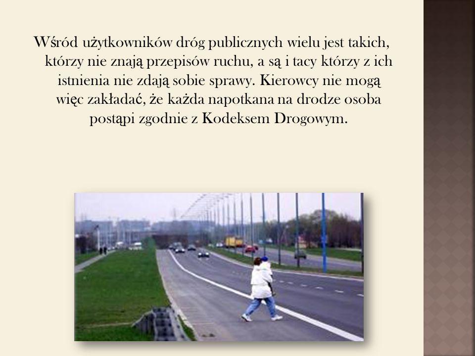 W ś ród u ż ytkowników dróg publicznych wielu jest takich, którzy nie znaj ą przepisów ruchu, a s ą i tacy którzy z ich istnienia nie zdaj ą sobie sprawy.