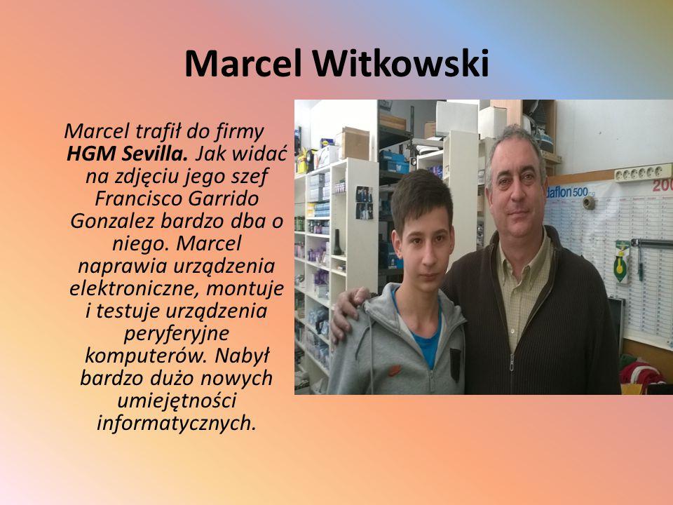 Marcel Witkowski Marcel trafił do firmy HGM Sevilla. Jak widać na zdjęciu jego szef Francisco Garrido Gonzalez bardzo dba o niego. Marcel naprawia urz