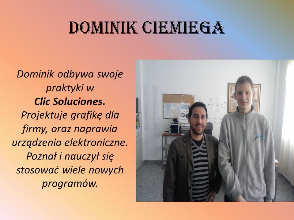 Dominik CiemiEga Dominik odbywa swoje praktyki w Clic Soluciones. Projektuje grafikę dla firmy, oraz naprawia urządzenia elektroniczne. Poznał i naucz