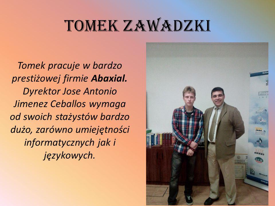 Tomek Zawadzki Tomek pracuje w bardzo prestiżowej firmie Abaxial. Dyrektor Jose Antonio Jimenez Ceballos wymaga od swoich stażystów bardzo dużo, zarów