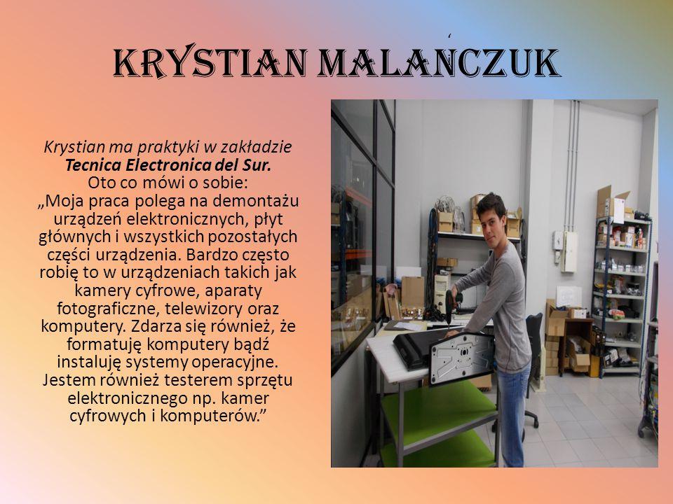 """Krystian Malanczuk Krystian ma praktyki w zakładzie Tecnica Electronica del Sur. Oto co mówi o sobie: """"Moja praca polega na demontażu urządzeń elektro"""