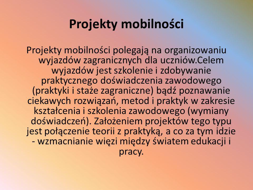 Projekty mobilności Projekty mobilności polegają na organizowaniu wyjazdów zagranicznych dla uczniów.Celem wyjazdów jest szkolenie i zdobywanie prakty