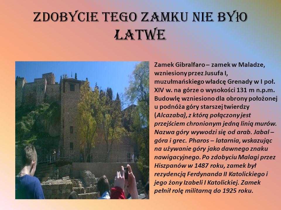 Zdobycie tego zamku nie by ł o latwe / Zamek Gibralfaro – zamek w Maladze, wzniesiony przez Jusufa I, muzułmańskiego władcę Grenady w I poł. XIV w. na