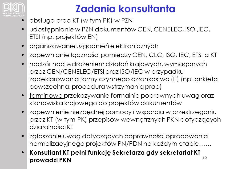 Zadania konsultanta obsługa prac KT (w tym PK) w PZN udostępnianie w PZN dokumentów CEN, CENELEC, ISO,IEC, ETSI (np. projektów EN) organizowanie uzgod