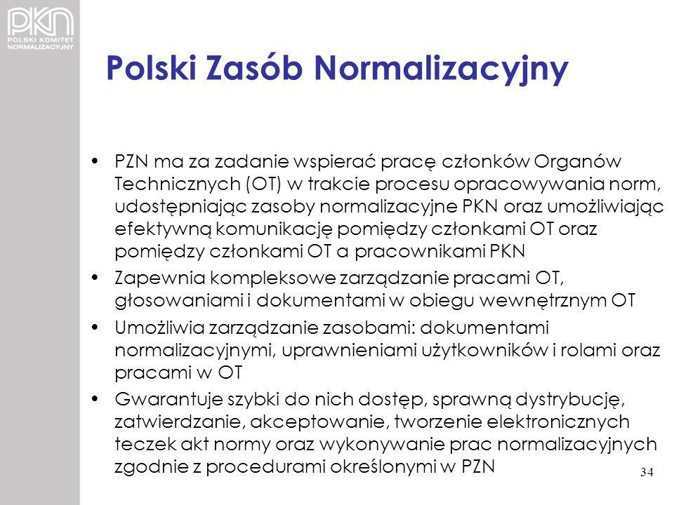 Polski Zasób Normalizacyjny PZN ma za zadanie wspierać pracę członków Organów Technicznych (OT) w trakcie procesu opracowywania norm, udostępniając za