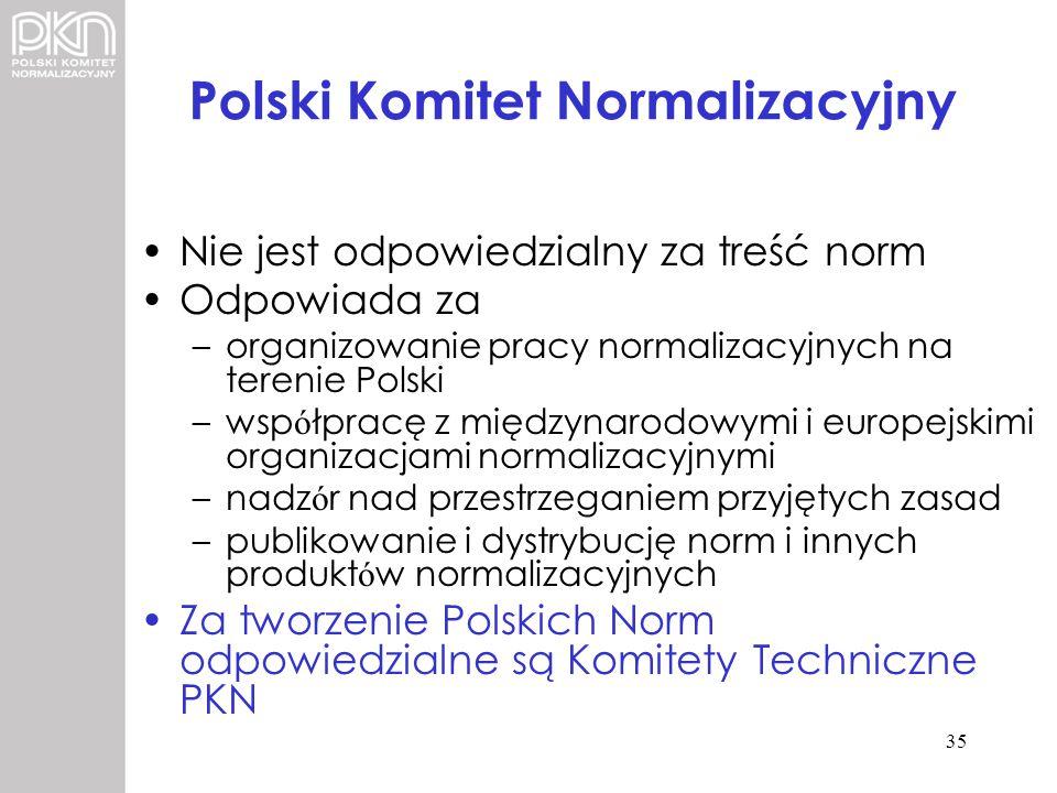 Polski Komitet Normalizacyjny Nie jest odpowiedzialny za treść norm Odpowiada za –organizowanie pracy normalizacyjnych na terenie Polski –wsp ó łpracę
