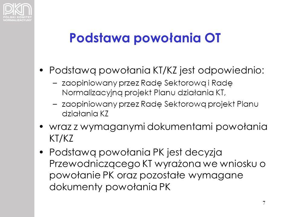 Podstawa powołania OT Podstawą powołania KT/KZ jest odpowiednio: –zaopiniowany przez Radę Sektorową i Radę Normalizacyjną projekt Planu działania KT,