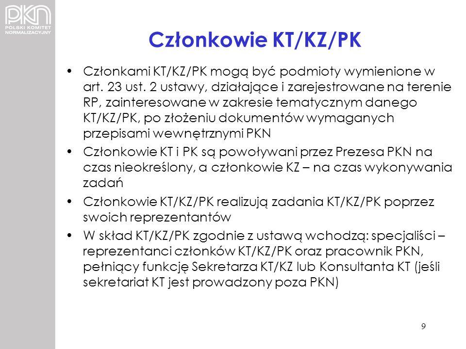 Członkowie KT/KZ/PK Członkami KT/KZ/PK mogą być podmioty wymienione w art. 23 ust. 2 ustawy, działające i zarejestrowane na terenie RP, zainteresowane