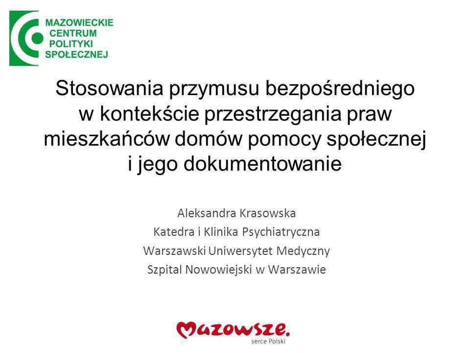 Stosowania przymusu bezpośredniego w kontekście przestrzegania praw mieszkańców domów pomocy społecznej i jego dokumentowanie Aleksandra Krasowska Kat