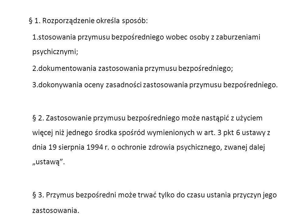 § 1. Rozporządzenie określa sposób: 1.stosowania przymusu bezpośredniego wobec osoby z zaburzeniami psychicznymi; 2.dokumentowania zastosowania przymu