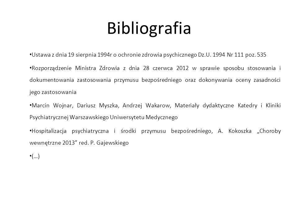 Bibliografia Ustawa z dnia 19 sierpnia 1994r o ochronie zdrowia psychicznego Dz.U. 1994 Nr 111 poz. 535 Rozporządzenie Ministra Zdrowia z dnia 28 czer