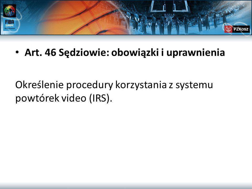 Art. 46 Sędziowie: obowiązki i uprawnienia Określenie procedury korzystania z systemu powtórek video (IRS).