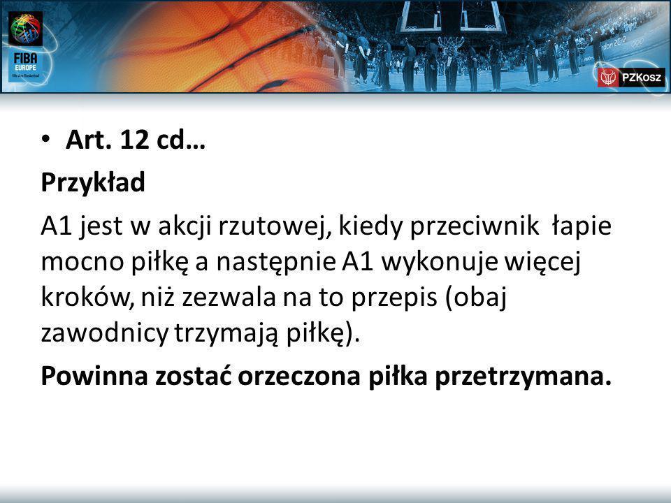 Art. 12 cd… Przykład A1 jest w akcji rzutowej, kiedy przeciwnik łapie mocno piłkę a następnie A1 wykonuje więcej kroków, niż zezwala na to przepis (ob